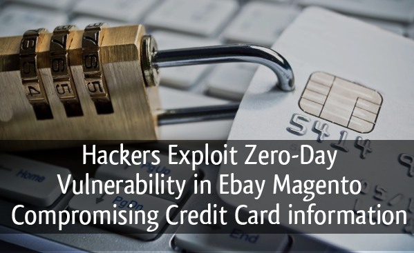 Hackers Exploit Zero-Day Vulnerability in Ebay Magento Compromising Credit Card information